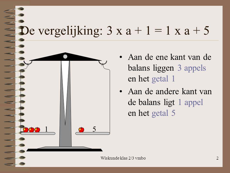 De vergelijking: 3 x a + 1 = 1 x a + 5