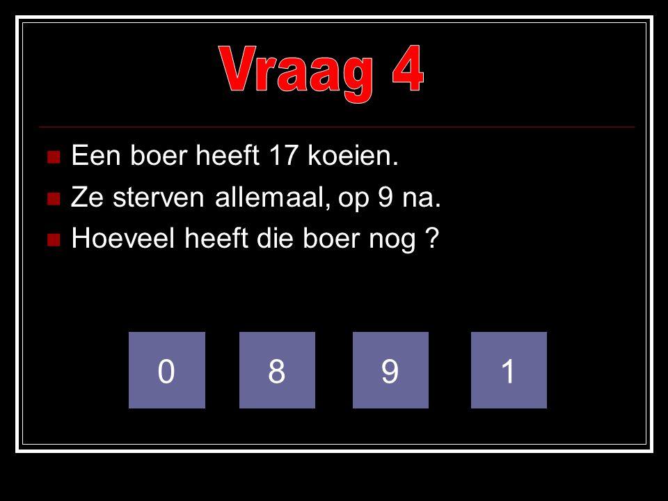 Vraag 4 8 9 1 Een boer heeft 17 koeien. Ze sterven allemaal, op 9 na.