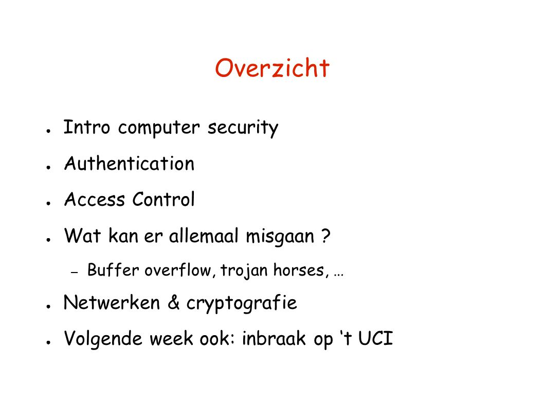 Overzicht Intro computer security Authentication Access Control
