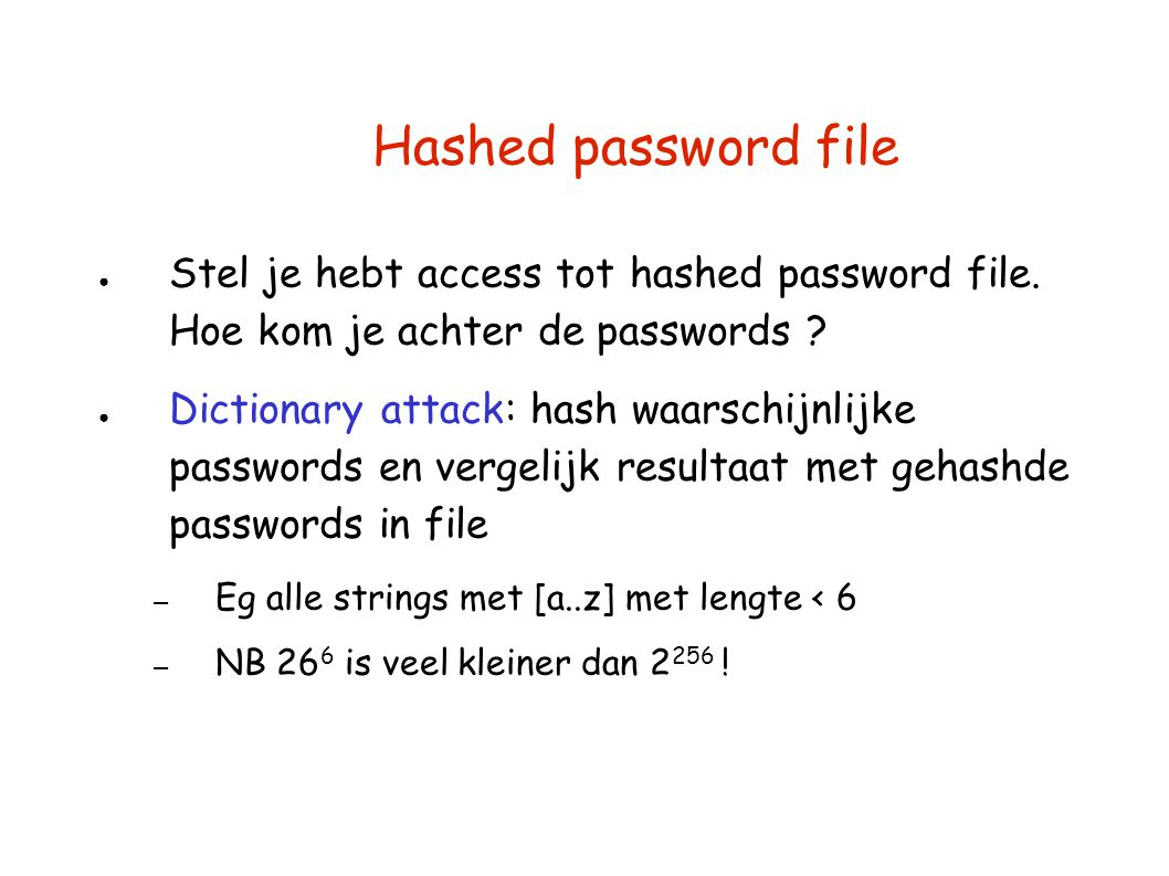 Hashed password file Stel je hebt access tot hashed password file. Hoe kom je achter de passwords