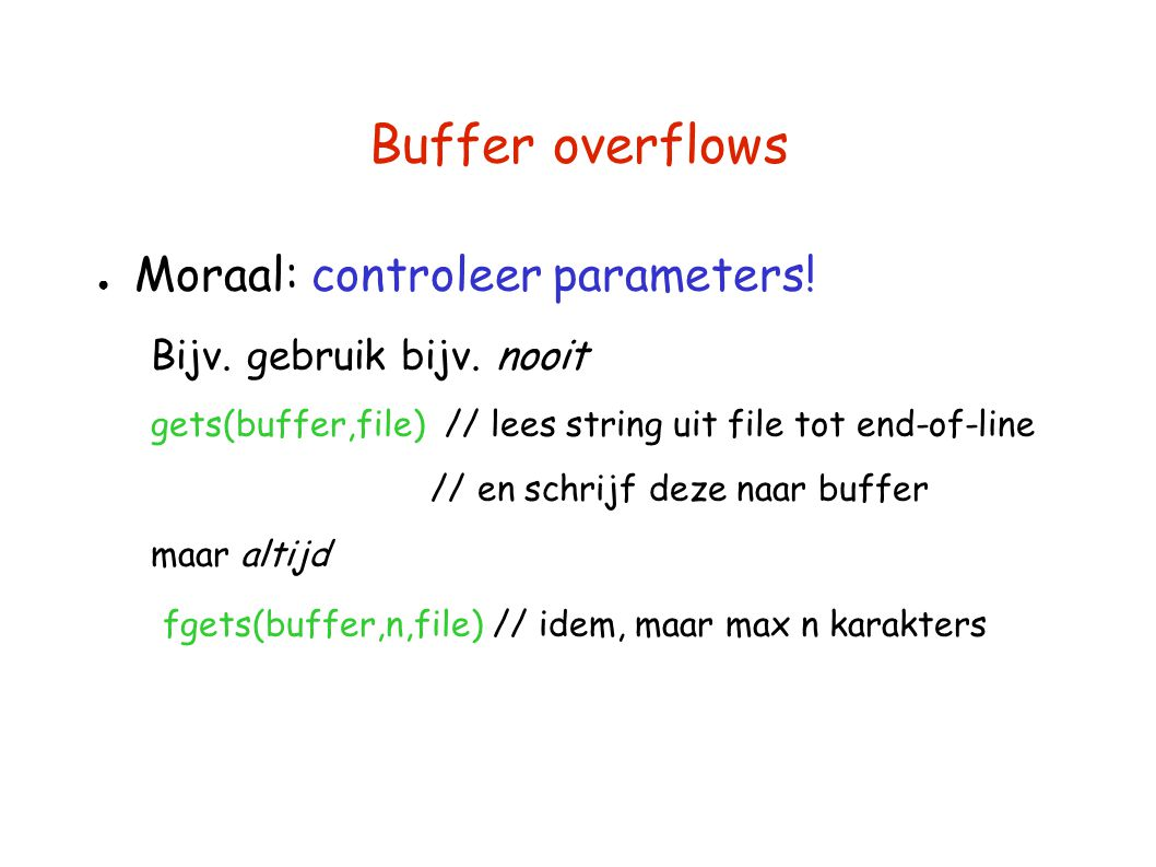 Buffer overflows Moraal: controleer parameters!