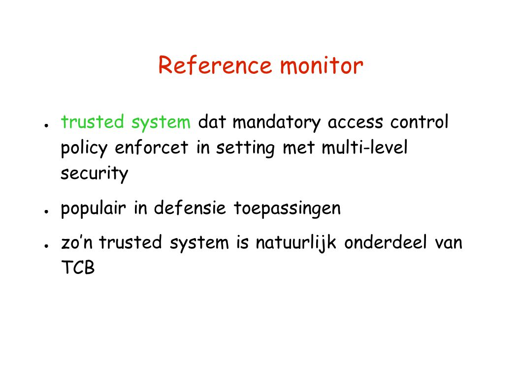 Reference monitor trusted system dat mandatory access control policy enforcet in setting met multi-level security.