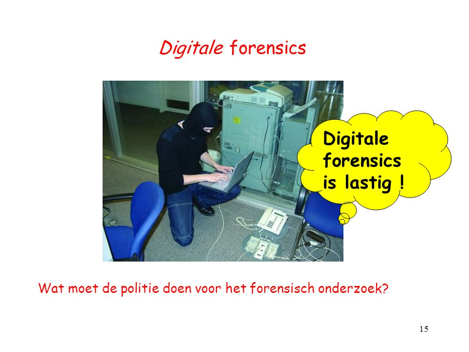 Digitale forensics Digitale forensics is lastig !