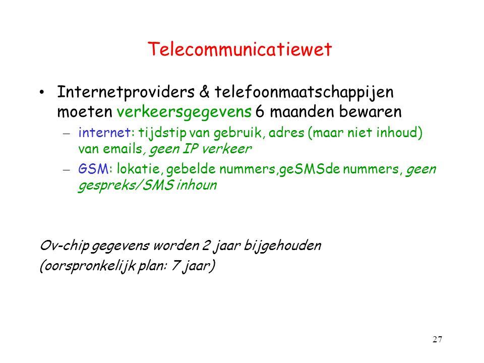 Telecommunicatiewet Internetproviders & telefoonmaatschappijen moeten verkeersgegevens 6 maanden bewaren.
