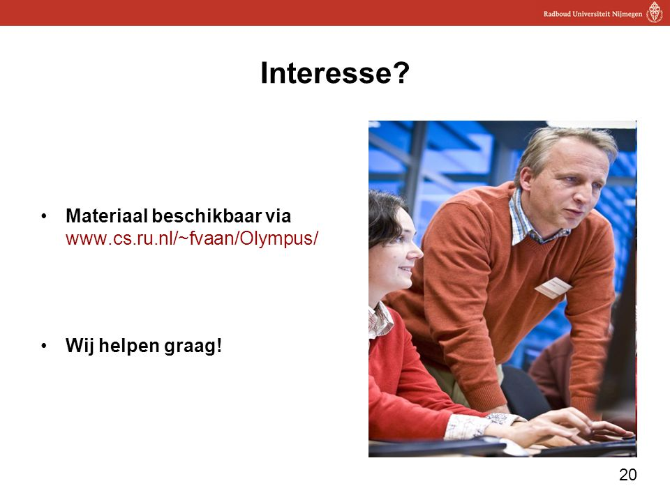 Interesse Materiaal beschikbaar via www.cs.ru.nl/~fvaan/Olympus/