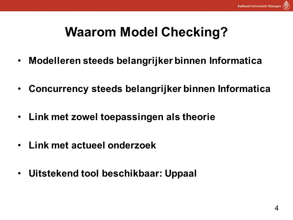 Waarom Model Checking Modelleren steeds belangrijker binnen Informatica. Concurrency steeds belangrijker binnen Informatica.