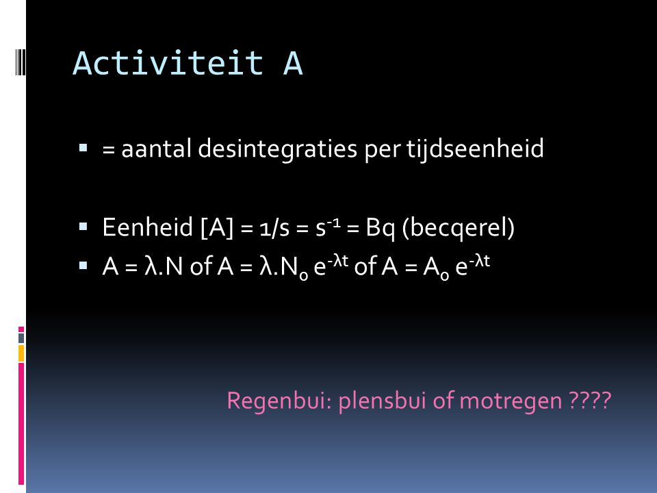 Activiteit A = aantal desintegraties per tijdseenheid