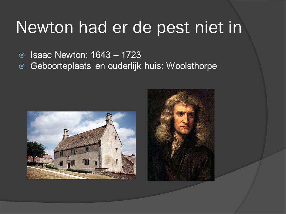 Newton had er de pest niet in
