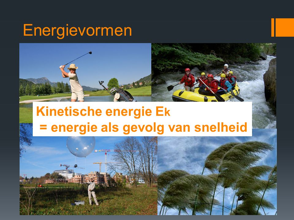 Energievormen Kinetische energie Ek = energie als gevolg van snelheid