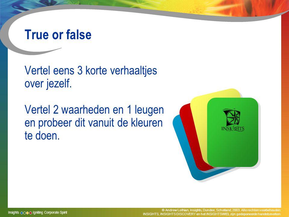 True or false Vertel eens 3 korte verhaaltjes over jezelf.