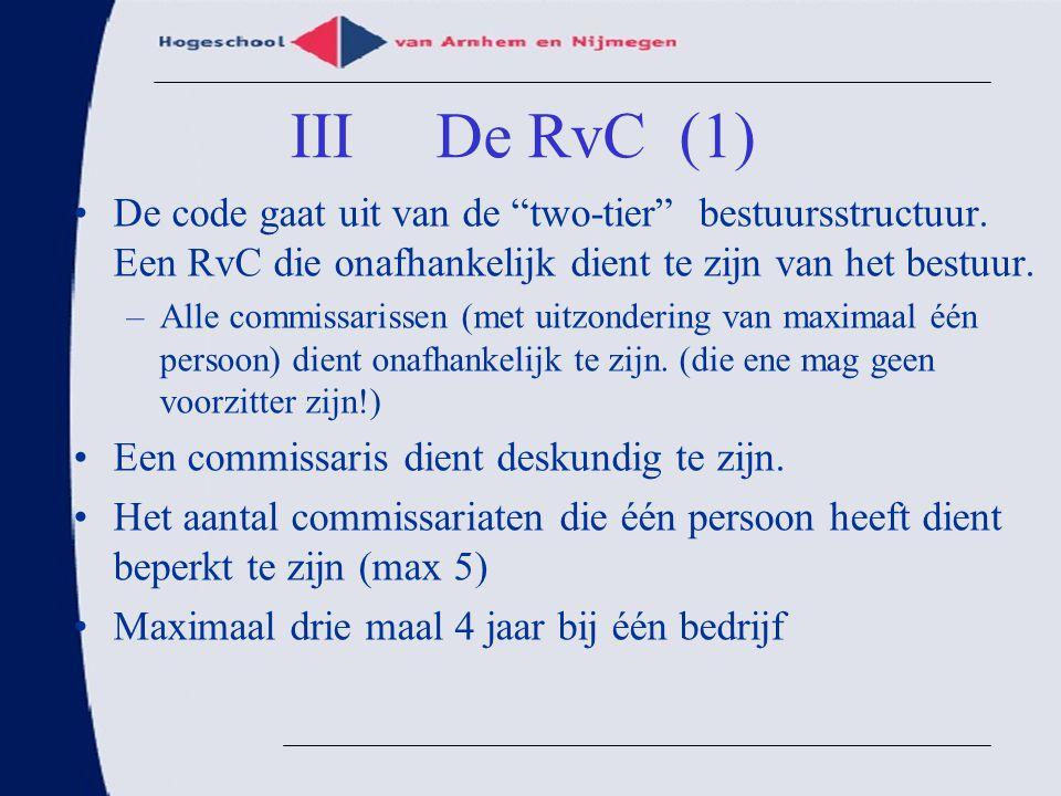 III De RvC (1) De code gaat uit van de two-tier bestuursstructuur. Een RvC die onafhankelijk dient te zijn van het bestuur.