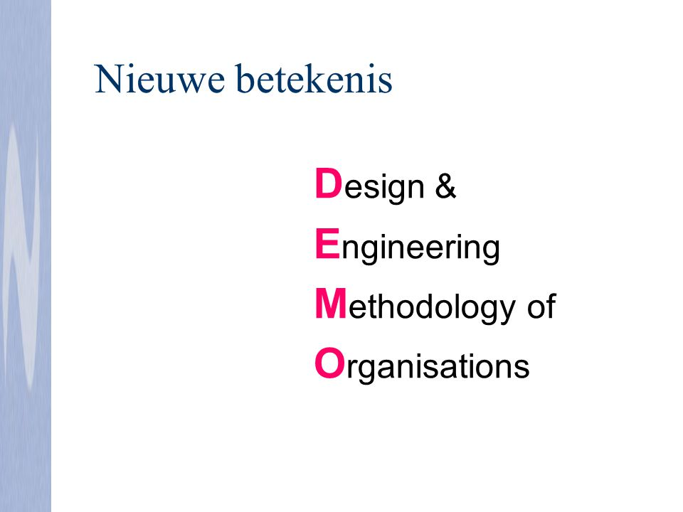 Nieuwe betekenis Design & Engineering Methodology of Organisations