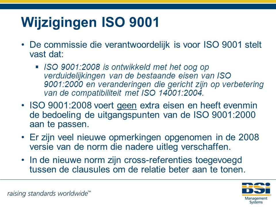 Wijzigingen ISO 9001 De commissie die verantwoordelijk is voor ISO 9001 stelt vast dat:
