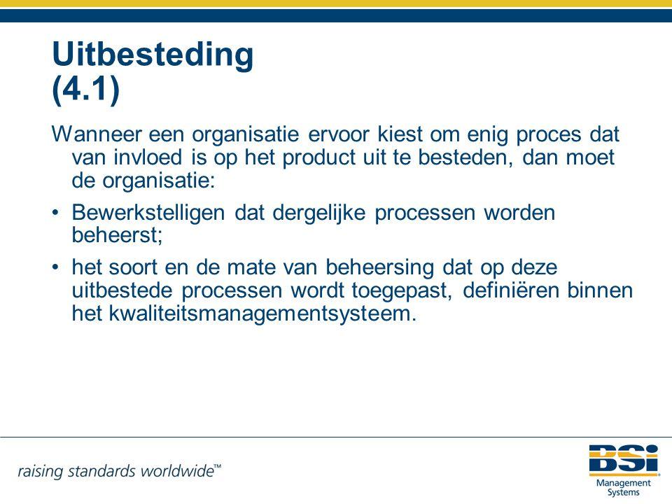 Uitbesteding (4.1) Wanneer een organisatie ervoor kiest om enig proces dat van invloed is op het product uit te besteden, dan moet de organisatie: