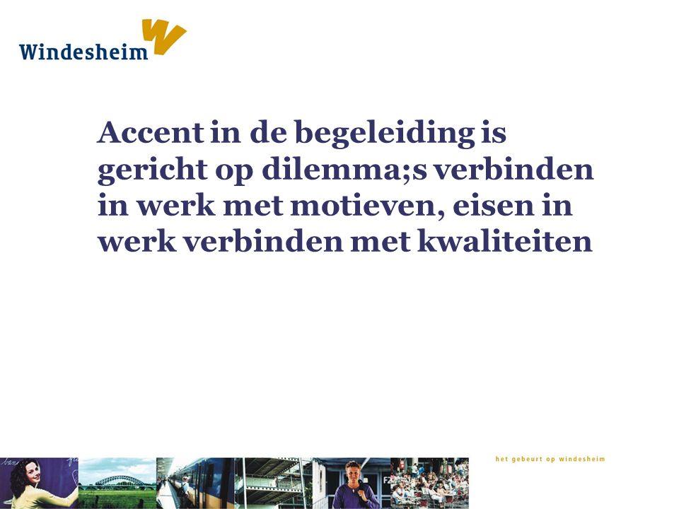Accent in de begeleiding is gericht op dilemma;s verbinden in werk met motieven, eisen in werk verbinden met kwaliteiten