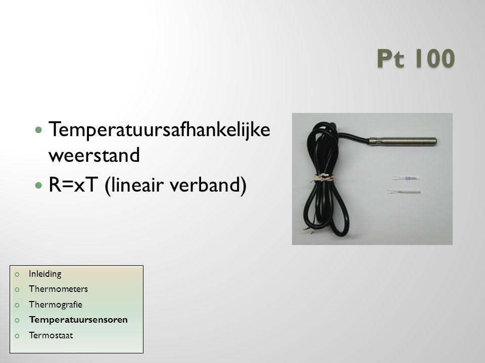 Pt 100 Temperatuursafhankelijke weerstand R=xT (lineair verband)