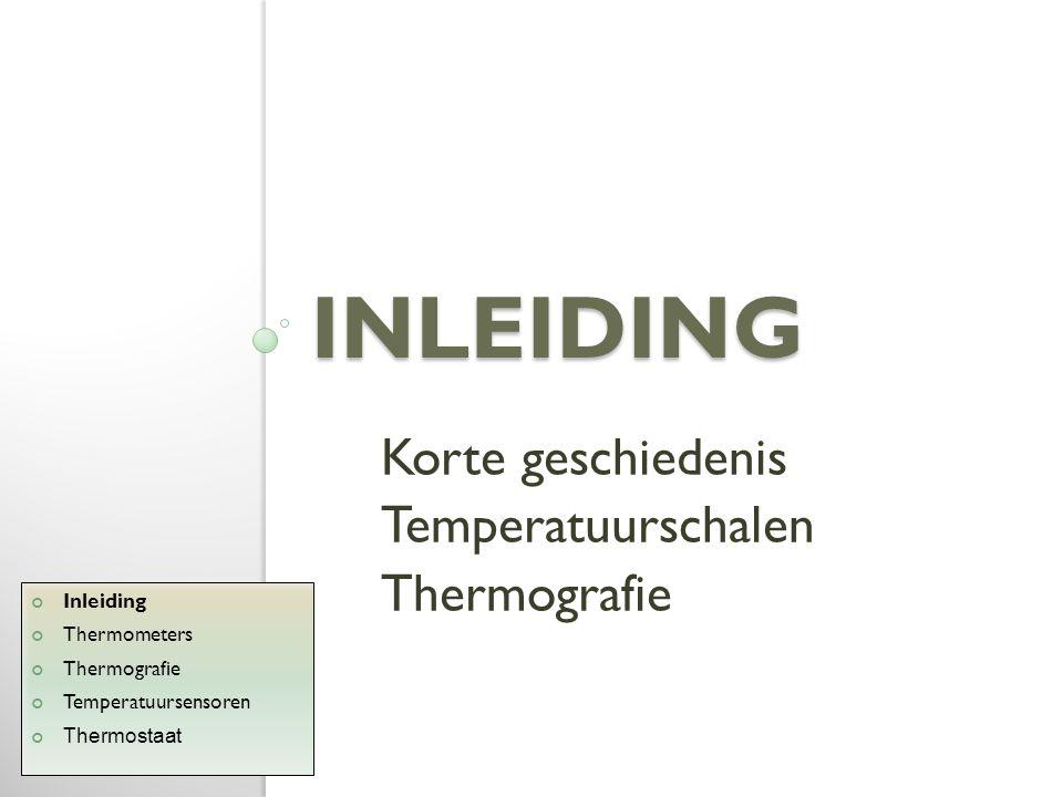Inleiding Korte geschiedenis Temperatuurschalen Thermografie Inleiding