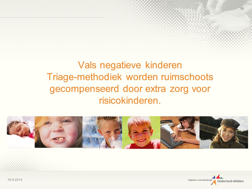 Vals negatieve kinderen Triage-methodiek worden ruimschoots gecompenseerd door extra zorg voor risicokinderen.