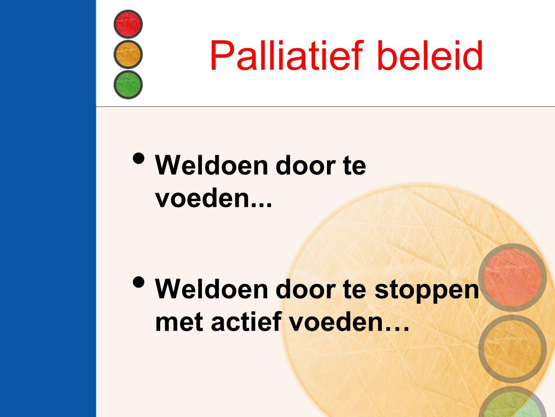 Palliatief beleid Weldoen door te voeden...