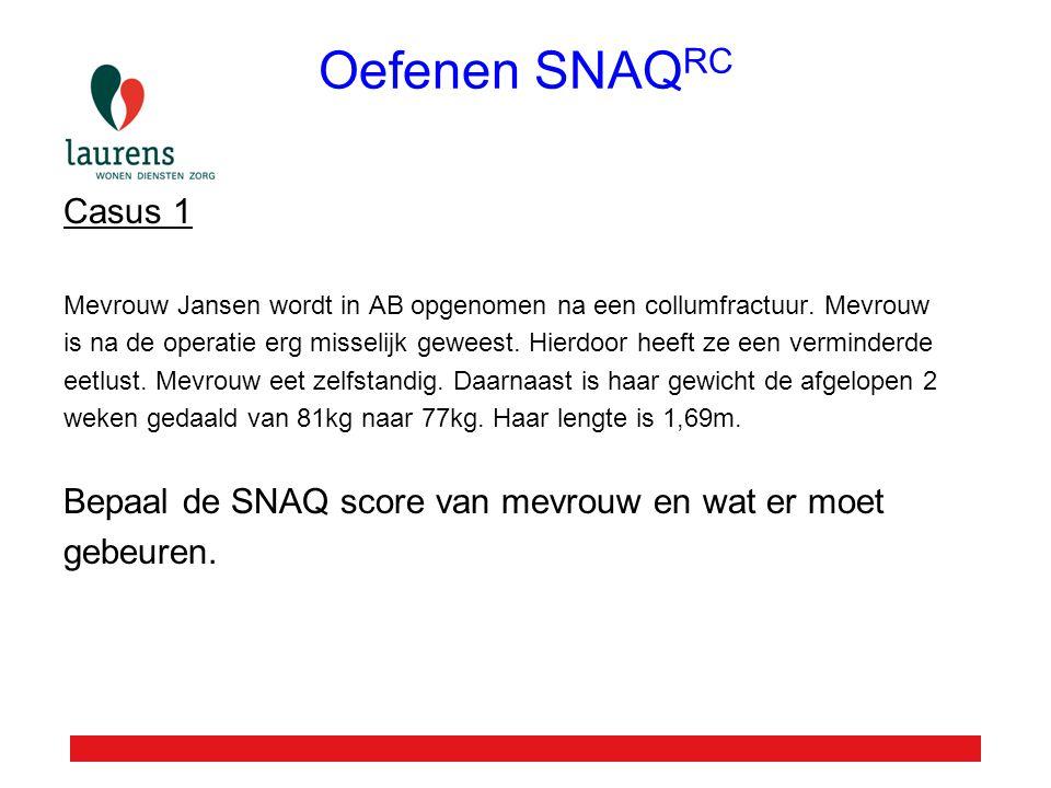 Oefenen SNAQRC Casus 1 Bepaal de SNAQ score van mevrouw en wat er moet