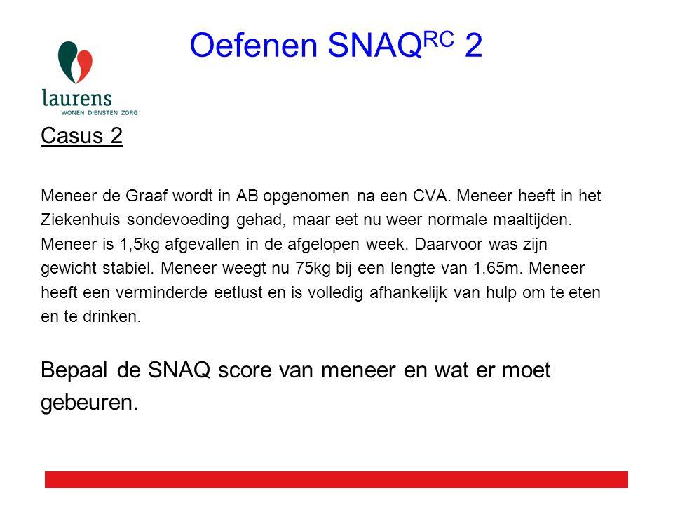 Oefenen SNAQRC 2 Casus 2. Meneer de Graaf wordt in AB opgenomen na een CVA. Meneer heeft in het.