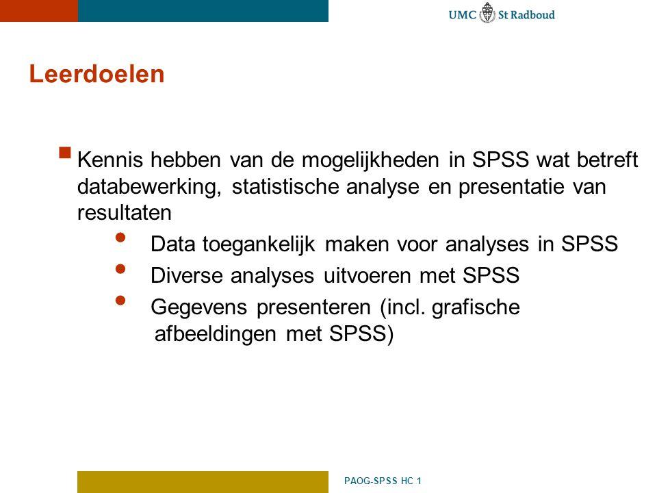 Leerdoelen Kennis hebben van de mogelijkheden in SPSS wat betreft databewerking, statistische analyse en presentatie van resultaten.