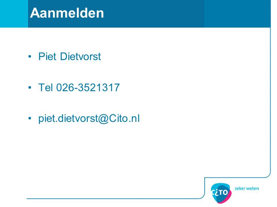 Aanmelden Piet Dietvorst Tel 026-3521317 piet.dietvorst@Cito.nl