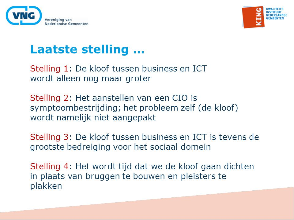 Laatste stelling … Stelling 1: De kloof tussen business en ICT wordt alleen nog maar groter.