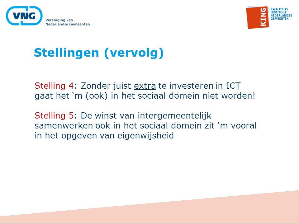 Stellingen (vervolg) Stelling 4: Zonder juist extra te investeren in ICT gaat het 'm (ook) in het sociaal domein niet worden!