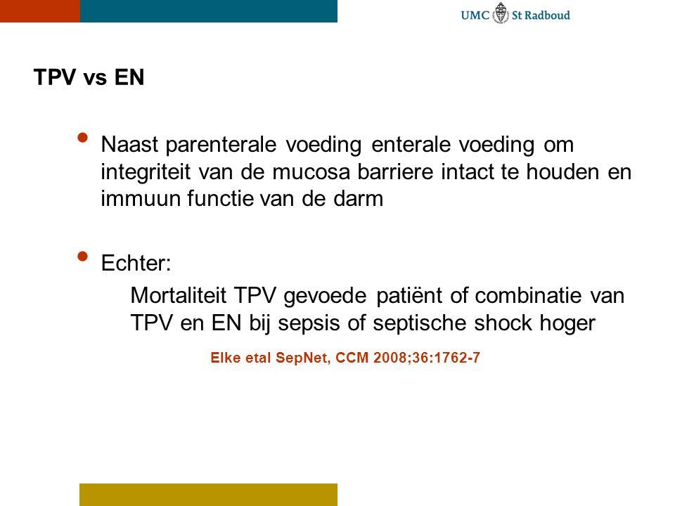 TPV vs EN Naast parenterale voeding enterale voeding om integriteit van de mucosa barriere intact te houden en immuun functie van de darm.