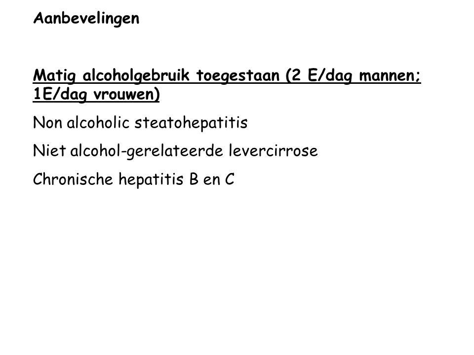 Aanbevelingen Matig alcoholgebruik toegestaan (2 E/dag mannen; 1E/dag vrouwen) Non alcoholic steatohepatitis.