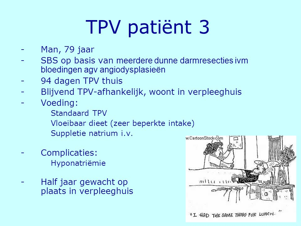 TPV patiënt 3 Man, 79 jaar. SBS op basis van meerdere dunne darmresecties ivm bloedingen agv angiodysplasieën.