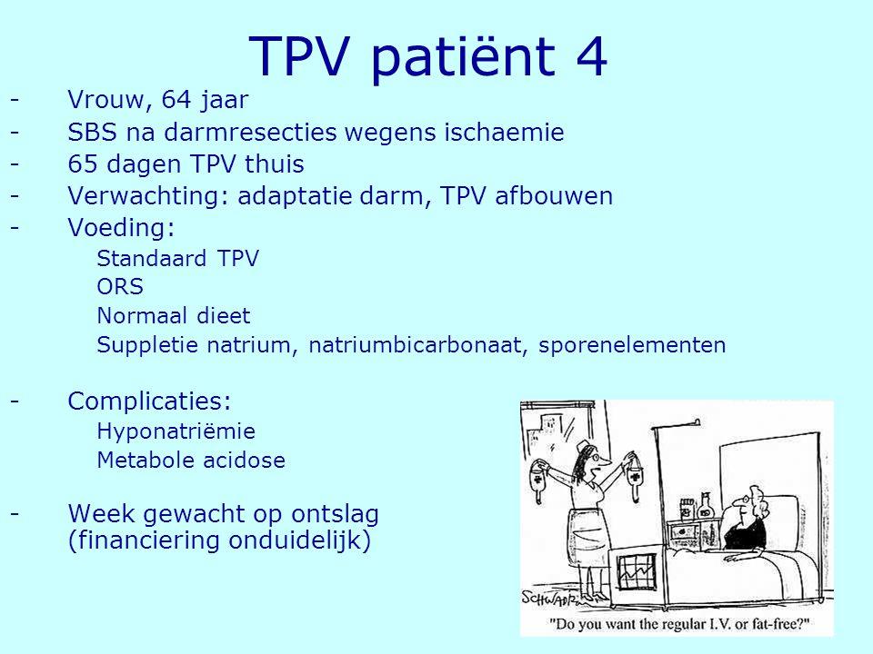 TPV patiënt 4 Vrouw, 64 jaar SBS na darmresecties wegens ischaemie