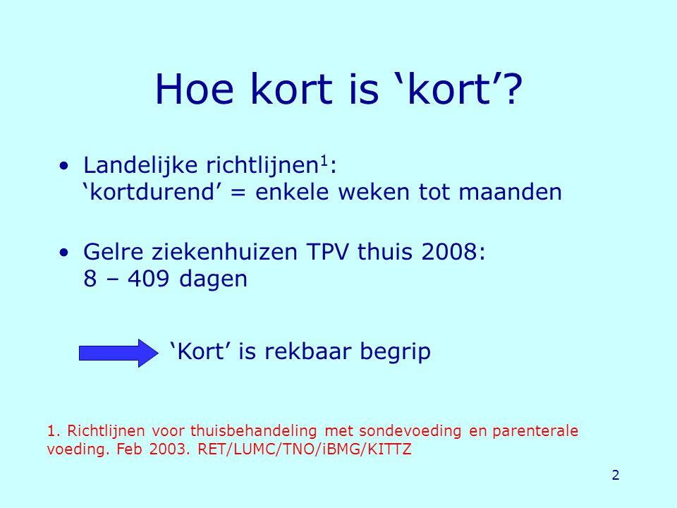Hoe kort is 'kort' Landelijke richtlijnen1: 'kortdurend' = enkele weken tot maanden. Gelre ziekenhuizen TPV thuis 2008: 8 – 409 dagen.