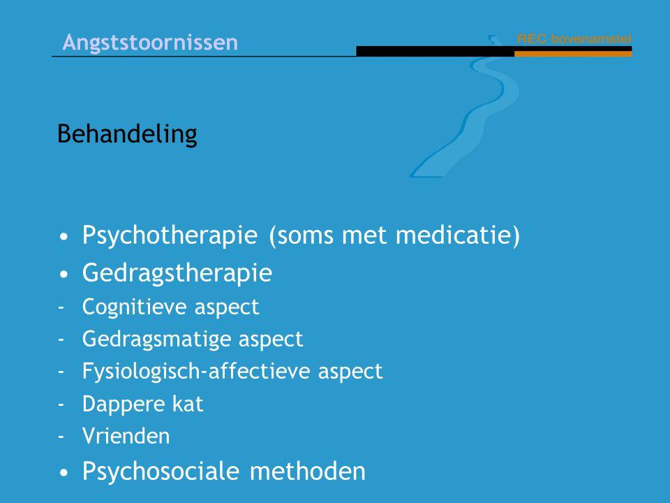 Psychotherapie (soms met medicatie) Gedragstherapie