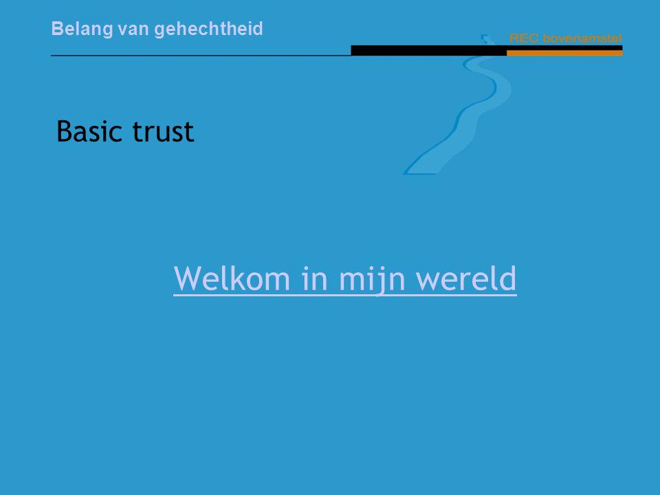 Basic trust Welkom in mijn wereld