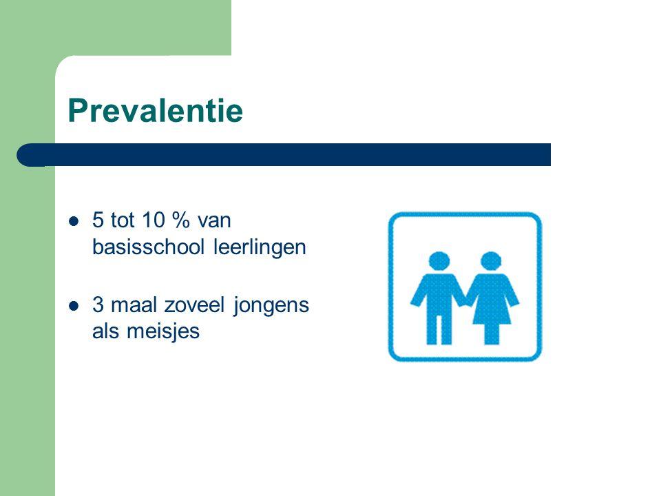 Prevalentie 5 tot 10 % van basisschool leerlingen