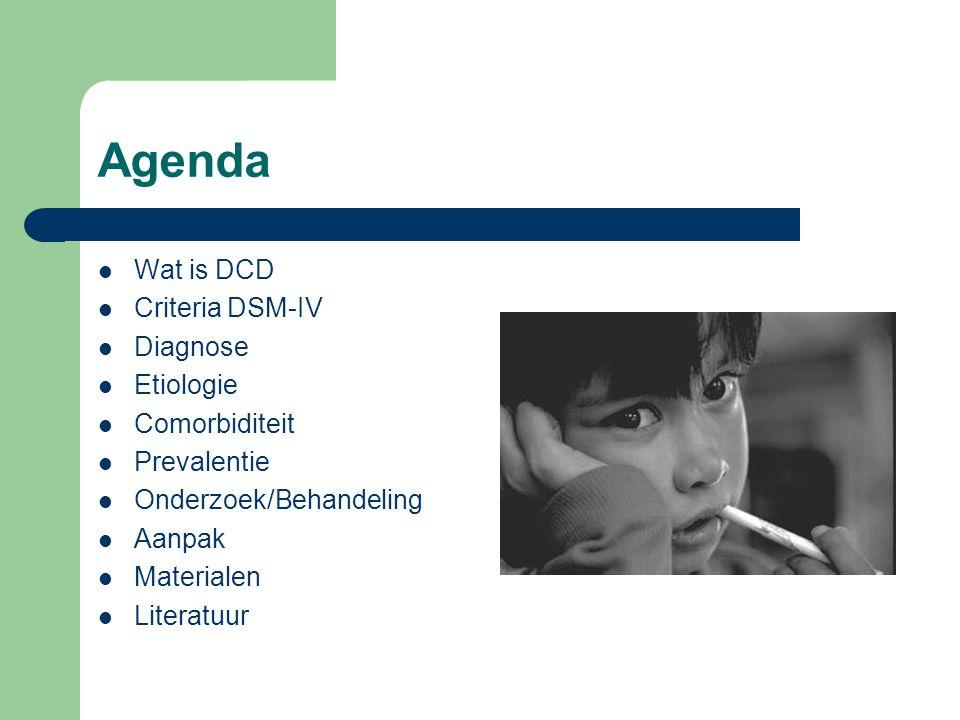 Agenda Wat is DCD Criteria DSM-IV Diagnose Etiologie Comorbiditeit