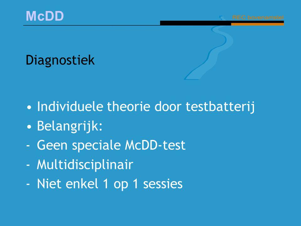Diagnostiek Individuele theorie door testbatterij. Belangrijk: Geen speciale McDD-test. Multidisciplinair.