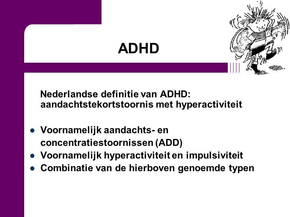 ADHD Nederlandse definitie van ADHD: aandachtstekortstoornis met hyperactiviteit. Voornamelijk aandachts- en.