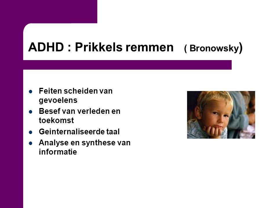 ADHD : Prikkels remmen ( Bronowsky)