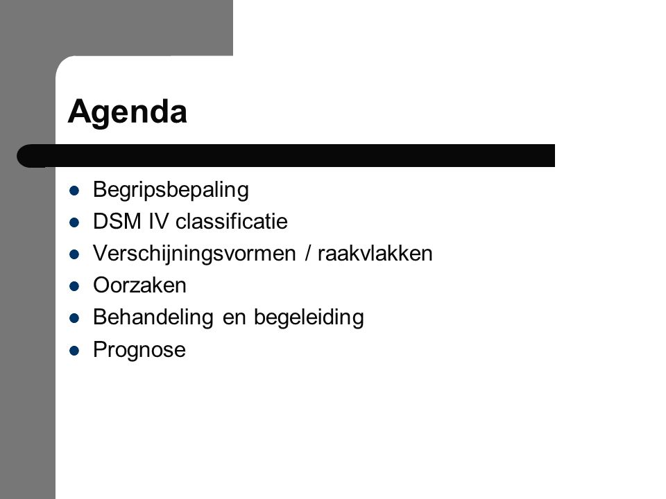 Agenda Begripsbepaling DSM IV classificatie