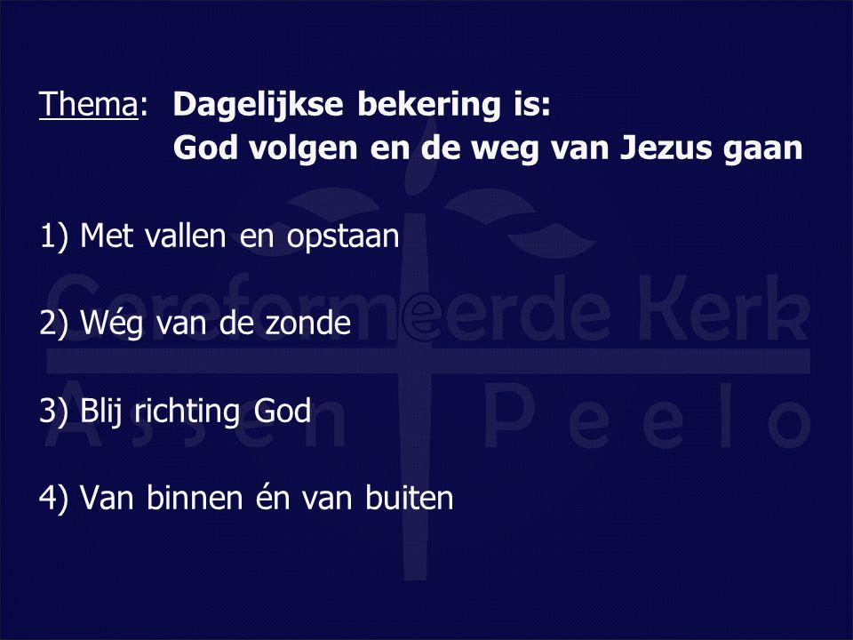 Thema: Dagelijkse bekering is: God volgen en de weg van Jezus gaan 1) Met vallen en opstaan 2) Wég van de zonde 3) Blij richting God 4) Van binnen én van buiten