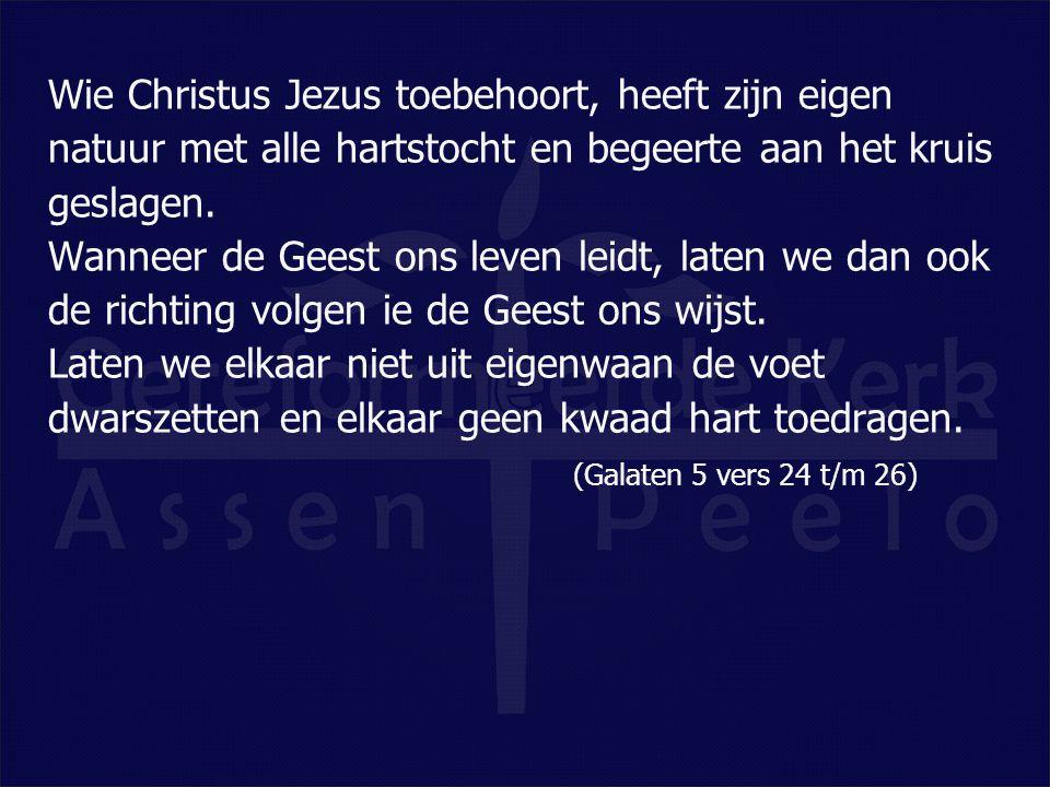 Wie Christus Jezus toebehoort, heeft zijn eigen natuur met alle hartstocht en begeerte aan het kruis geslagen.