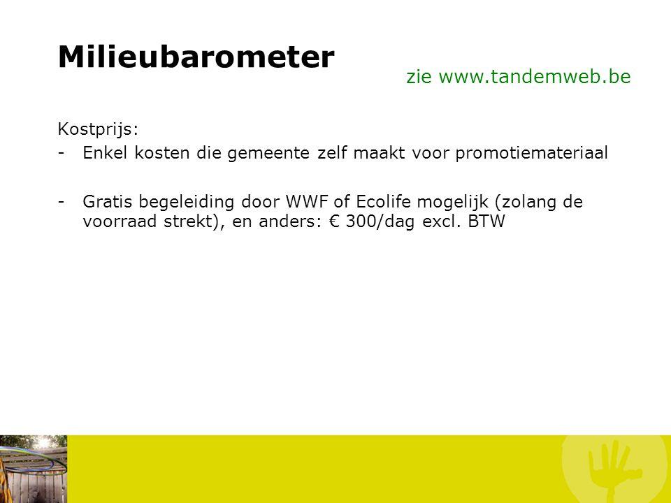 Milieubarometer zie www.tandemweb.be Kostprijs: