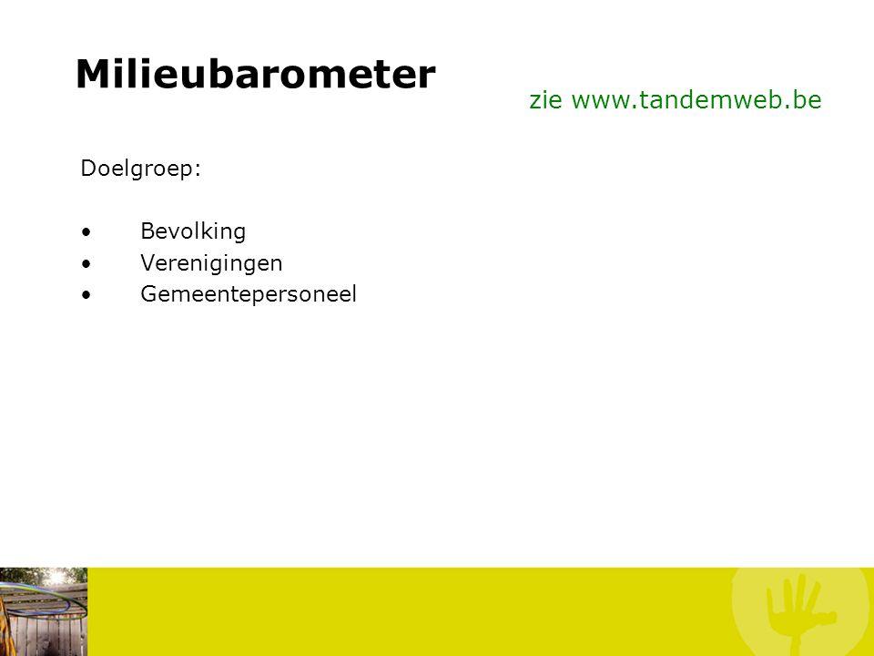 Milieubarometer zie www.tandemweb.be Doelgroep: Bevolking Verenigingen