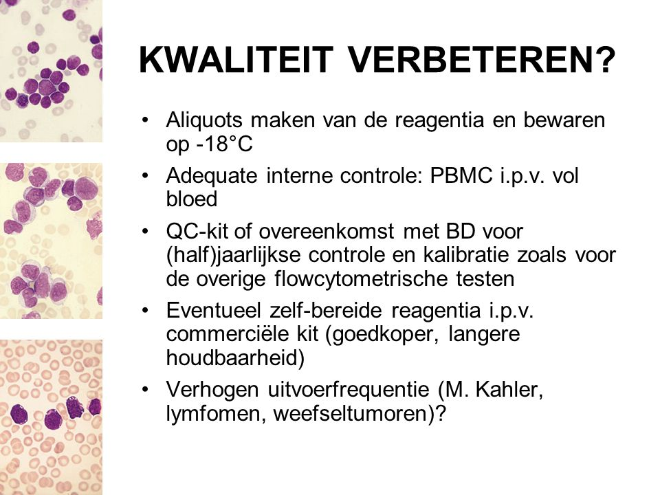 KWALITEIT VERBETEREN Aliquots maken van de reagentia en bewaren op -18°C. Adequate interne controle: PBMC i.p.v. vol bloed.