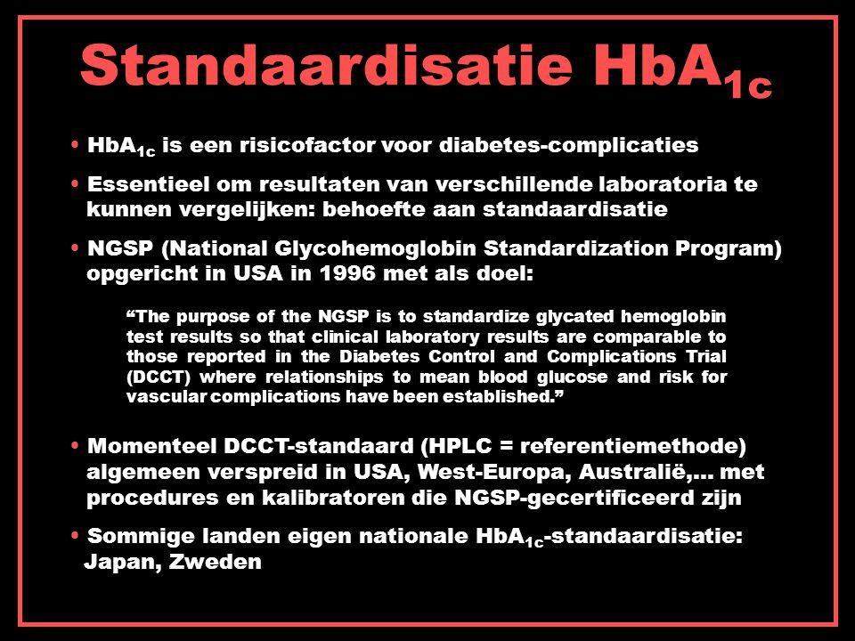 Standaardisatie HbA1c HbA1c is een risicofactor voor diabetes-complicaties. Essentieel om resultaten van verschillende laboratoria te.
