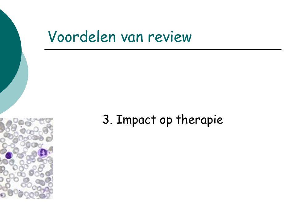 Voordelen van review 3. Impact op therapie