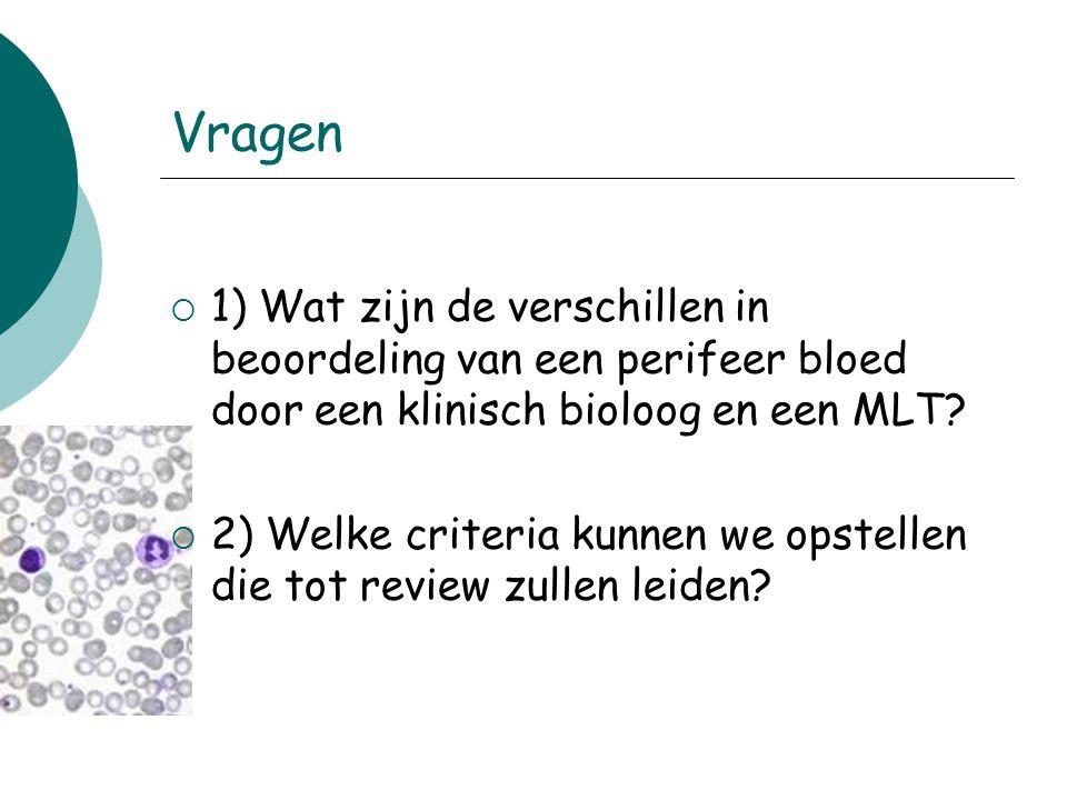 Vragen 1) Wat zijn de verschillen in beoordeling van een perifeer bloed door een klinisch bioloog en een MLT
